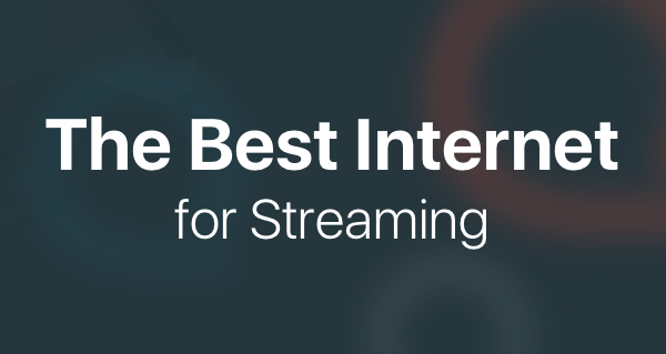 Best Internet Speed for Streaming 2019 — What Speed Do You Need?