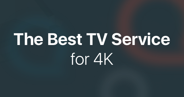 Best Tv Service >> 2019 Best Tv Service For 4k Beware Some Providers Don T Support 4k
