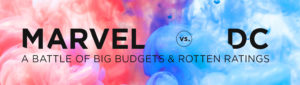 Marvel vs DC: A Battle of Big Budgets and Rotten Ratings